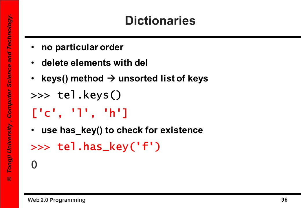 Dictionaries >>> tel.keys() [ c , l , h ]